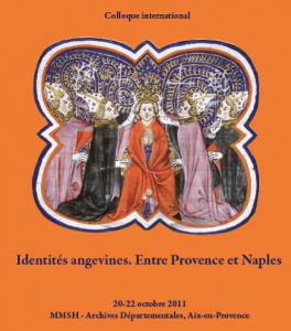 Colloque international : «Identités angevines. Entre Naples et Provence (XIIIe-XIVe siècle)» 20-22 octobre 2011